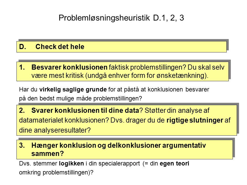 Problemløsningsheuristik D.1, 2, 3 D.Check det hele 1.Besvarer konklusionen faktisk problemstillingen.