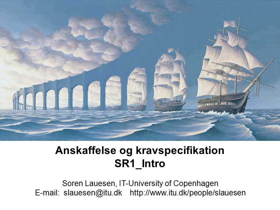 Anskaffelse og kravspecifikation SR1_Intro Soren Lauesen, IT-University of Copenhagen E-mail: slauesen@itu.dk http://www.itu.dk/people/slauesen