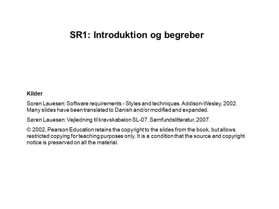 SR1: Introduktion og begreber Kilder Soren Lauesen: Software requirements - Styles and techniques.