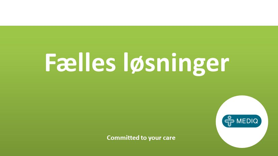Fælles løsninger Committed to your care
