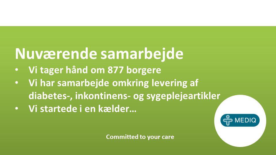Nuværende samarbejde Vi tager hånd om 877 borgere Vi har samarbejde omkring levering af diabetes-, inkontinens- og sygeplejeartikler Vi startede i en kælder… Committed to your care