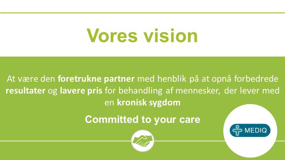 Vores vision At være den foretrukne partner med henblik på at opnå forbedrede resultater og lavere pris for behandling af mennesker, der lever med en kronisk sygdom Committed to your care