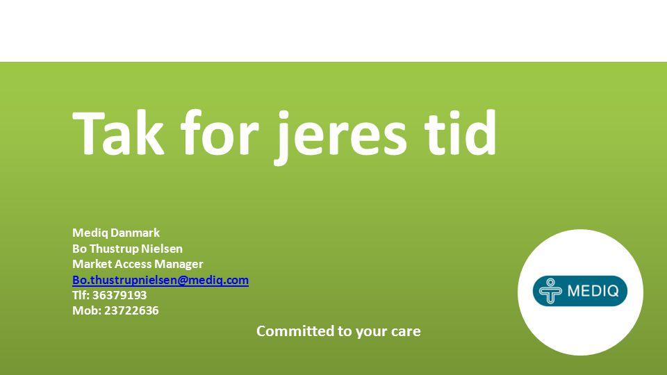 Tak for jeres tid Mediq Danmark Bo Thustrup Nielsen Market Access Manager Bo.thustrupnielsen@mediq.com Tlf: 36379193 Mob: 23722636 Committed to your care