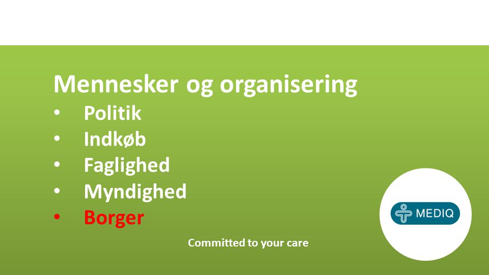 Mennesker og organisering Politik Indkøb Faglighed Myndighed Borger Committed to your care