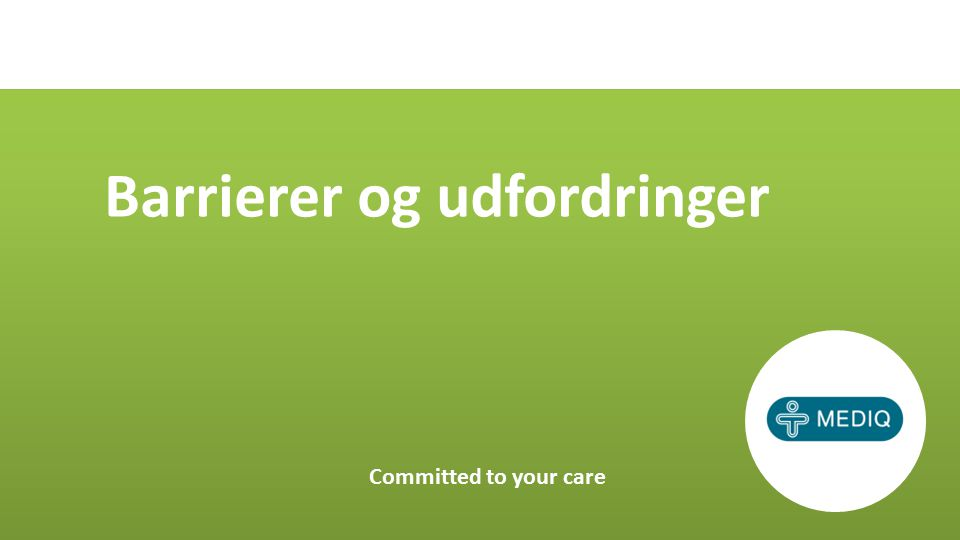 Barrierer og udfordringer Committed to your care
