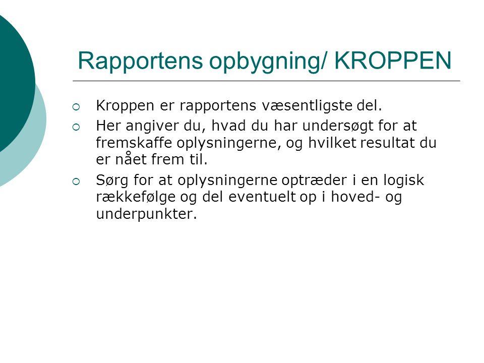 Rapportens opbygning/ KROPPEN  Kroppen er rapportens væsentligste del.