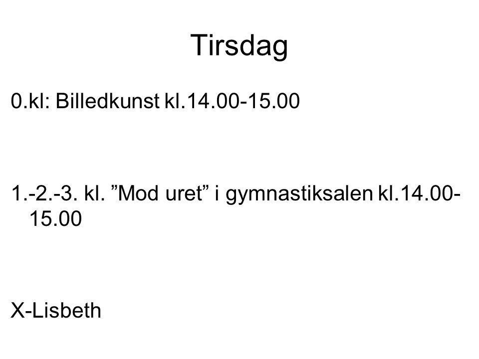 Tirsdag 0.kl: Billedkunst kl.14.00-15.00 1.-2.-3. kl.