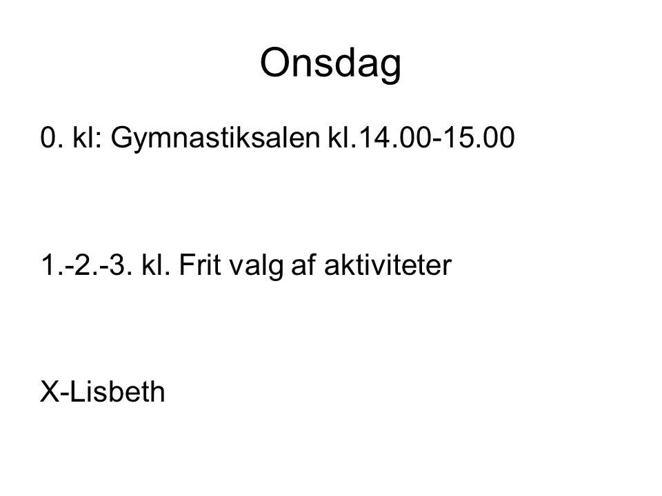 Onsdag 0. kl: Gymnastiksalen kl.14.00-15.00 1.-2.-3. kl. Frit valg af aktiviteter X-Lisbeth