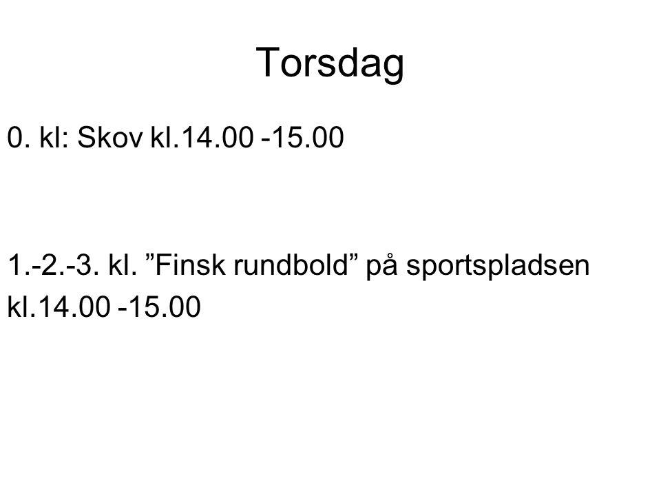 Torsdag 0. kl: Skov kl.14.00 -15.00 1.-2.-3. kl. Finsk rundbold på sportspladsen kl.14.00 -15.00