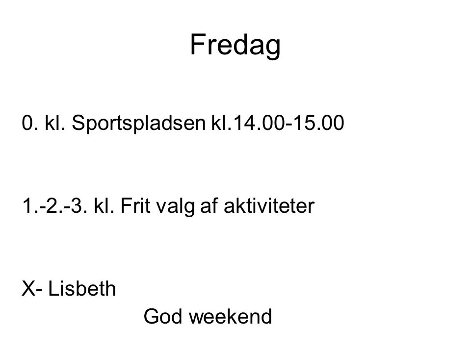 Fredag 0. kl. Sportspladsen kl.14.00-15.00 1.-2.-3.