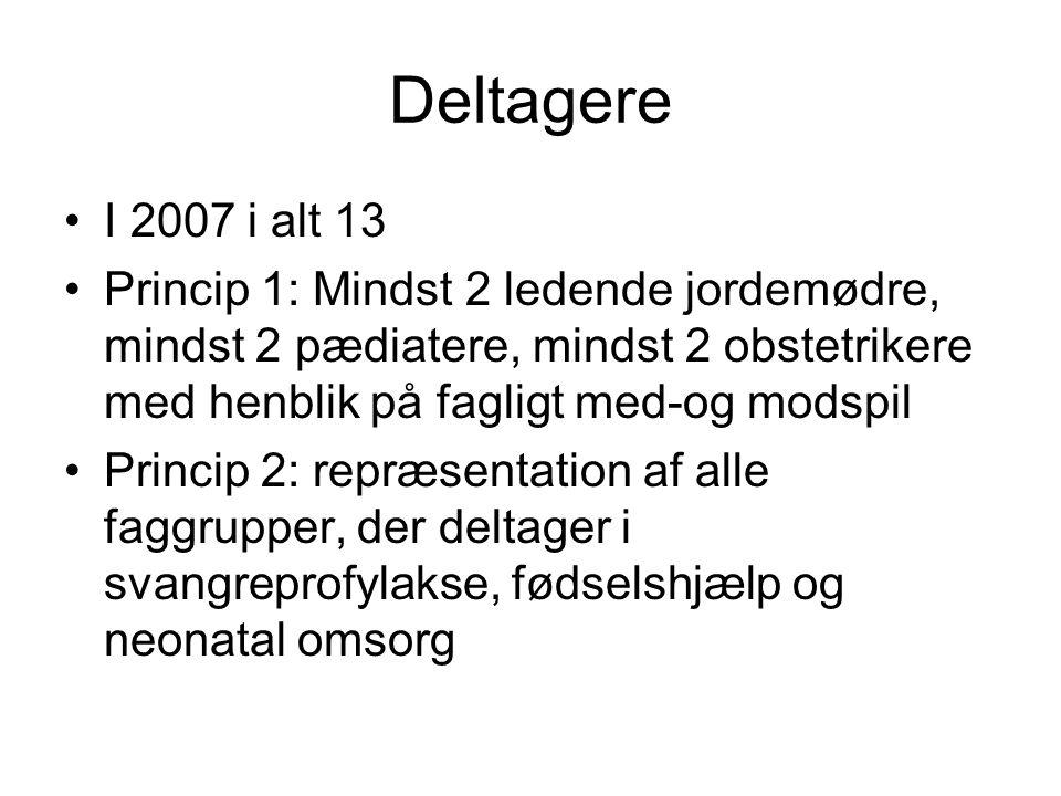Deltagere I 2007 i alt 13 Princip 1: Mindst 2 ledende jordemødre, mindst 2 pædiatere, mindst 2 obstetrikere med henblik på fagligt med-og modspil Princip 2: repræsentation af alle faggrupper, der deltager i svangreprofylakse, fødselshjælp og neonatal omsorg