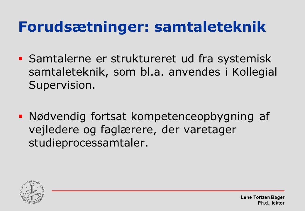 Lene Tortzen Bager Ph.d., lektor Forudsætninger: samtaleteknik  Samtalerne er struktureret ud fra systemisk samtaleteknik, som bl.a.
