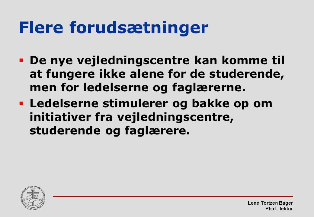 Lene Tortzen Bager Ph.d., lektor Flere forudsætninger  De nye vejledningscentre kan komme til at fungere ikke alene for de studerende, men for ledelserne og faglærerne.