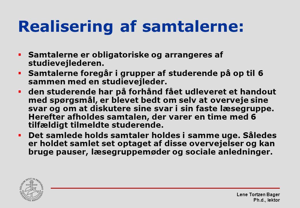 Lene Tortzen Bager Ph.d., lektor Realisering af samtalerne:  Samtalerne er obligatoriske og arrangeres af studievejlederen.