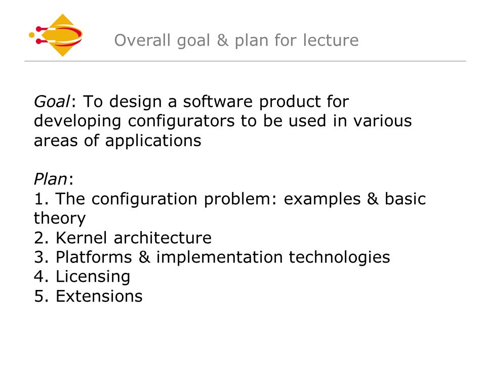 Goal: To design a software product for developing configurators to be used in various areas of applications Plan: 1.