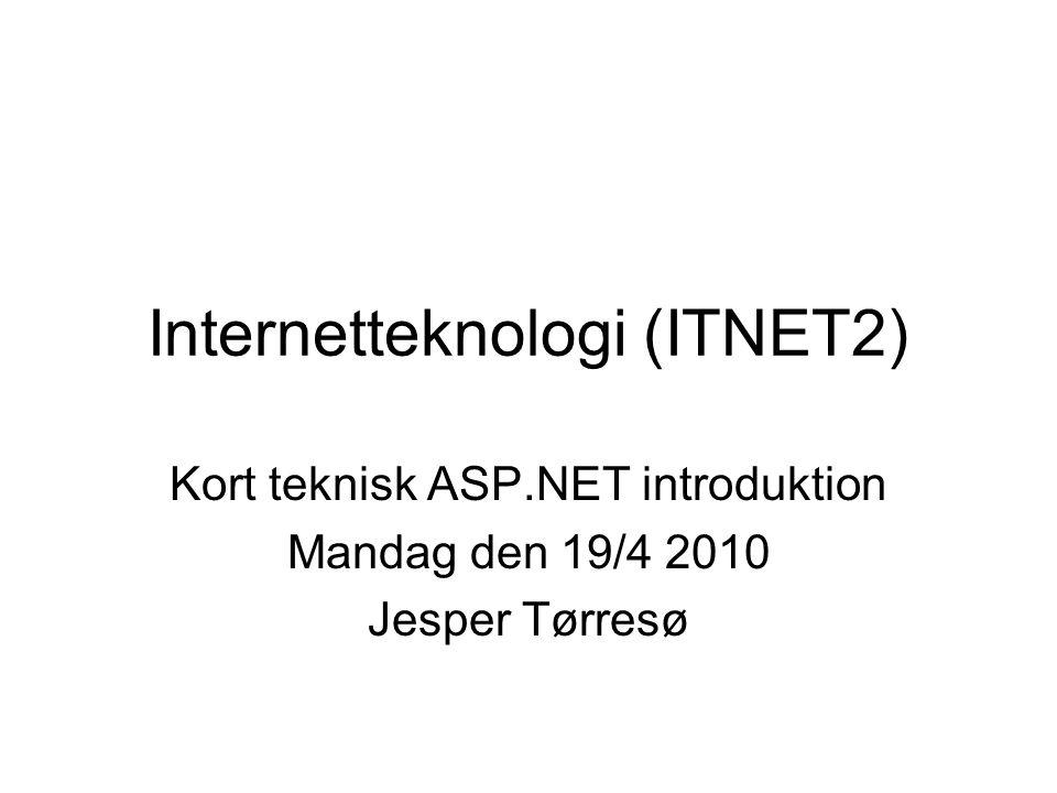 Internetteknologi (ITNET2) Kort teknisk ASP.NET introduktion Mandag den 19/4 2010 Jesper Tørresø