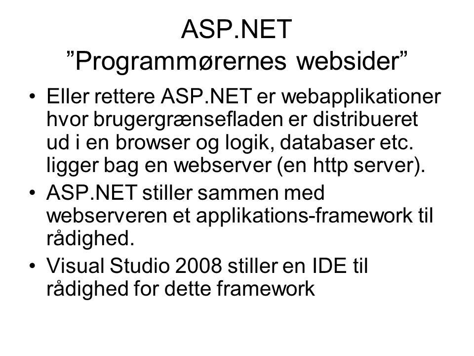 ASP.NET Programmørernes websider Eller rettere ASP.NET er webapplikationer hvor brugergrænsefladen er distribueret ud i en browser og logik, databaser etc.