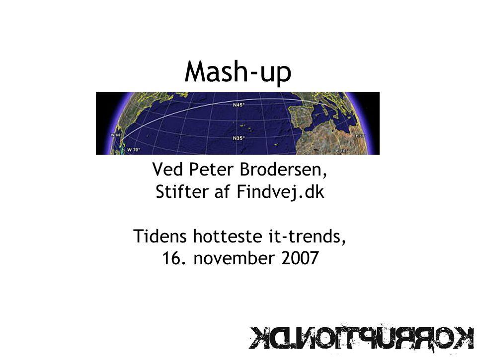 Mash-up Ved Peter Brodersen, Stifter af Findvej.dk Tidens hotteste it-trends, 16. november 2007
