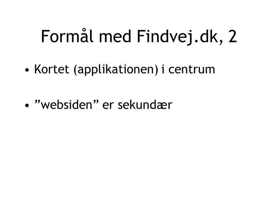 Formål med Findvej.dk, 2 Kortet (applikationen) i centrum websiden er sekundær