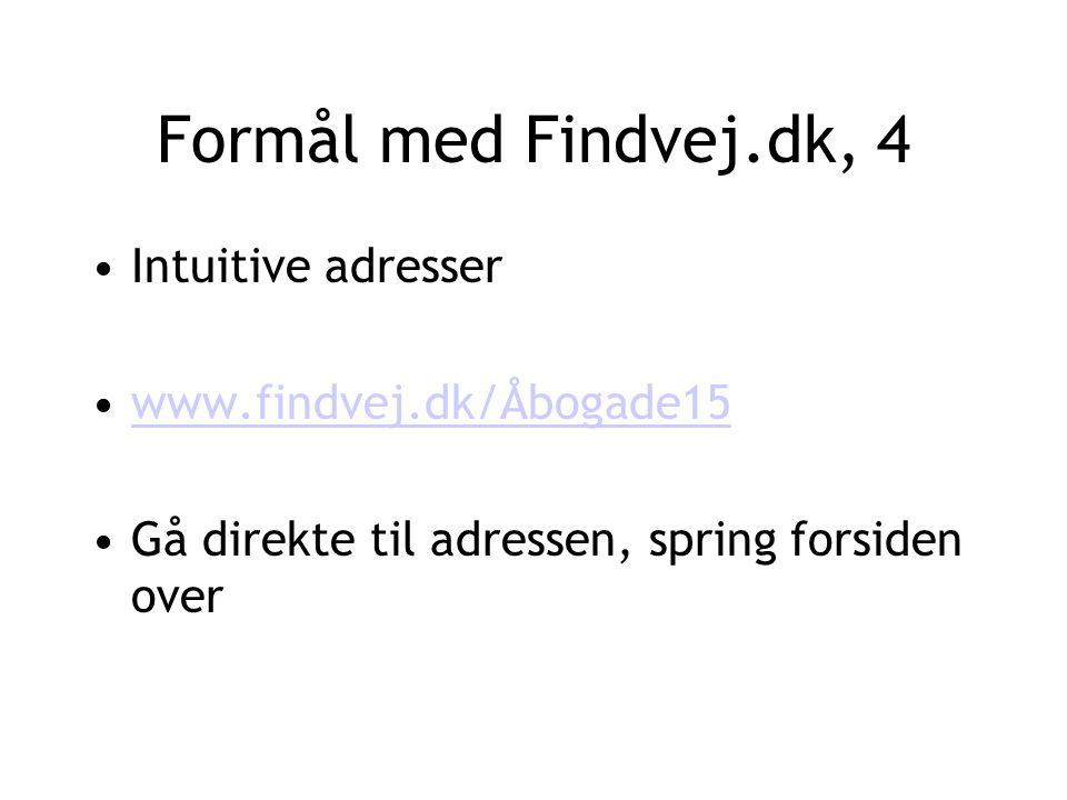Formål med Findvej.dk, 4 Intuitive adresser www.findvej.dk/Åbogade15 Gå direkte til adressen, spring forsiden over