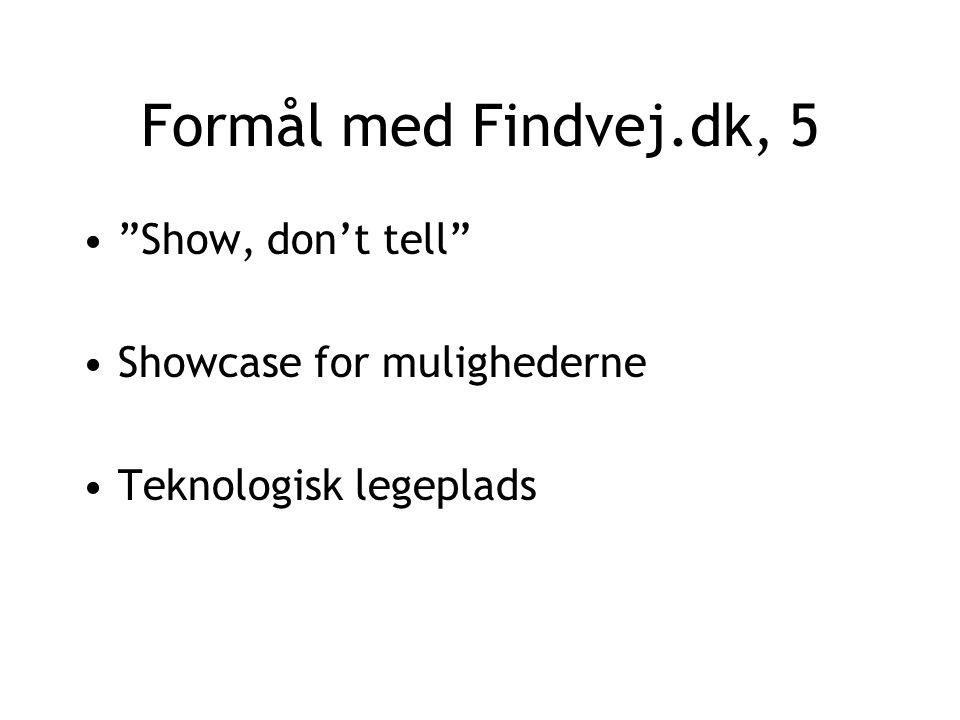 Formål med Findvej.dk, 5 Show, don't tell Showcase for mulighederne Teknologisk legeplads