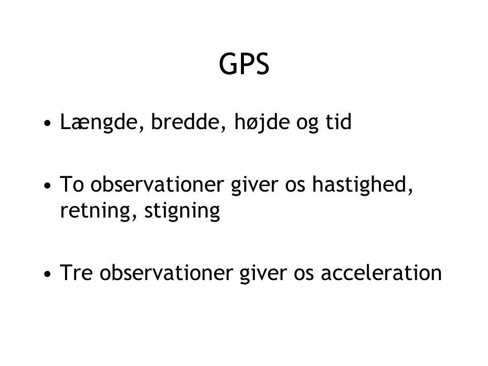 Længde, bredde, højde og tid To observationer giver os hastighed, retning, stigning Tre observationer giver os acceleration