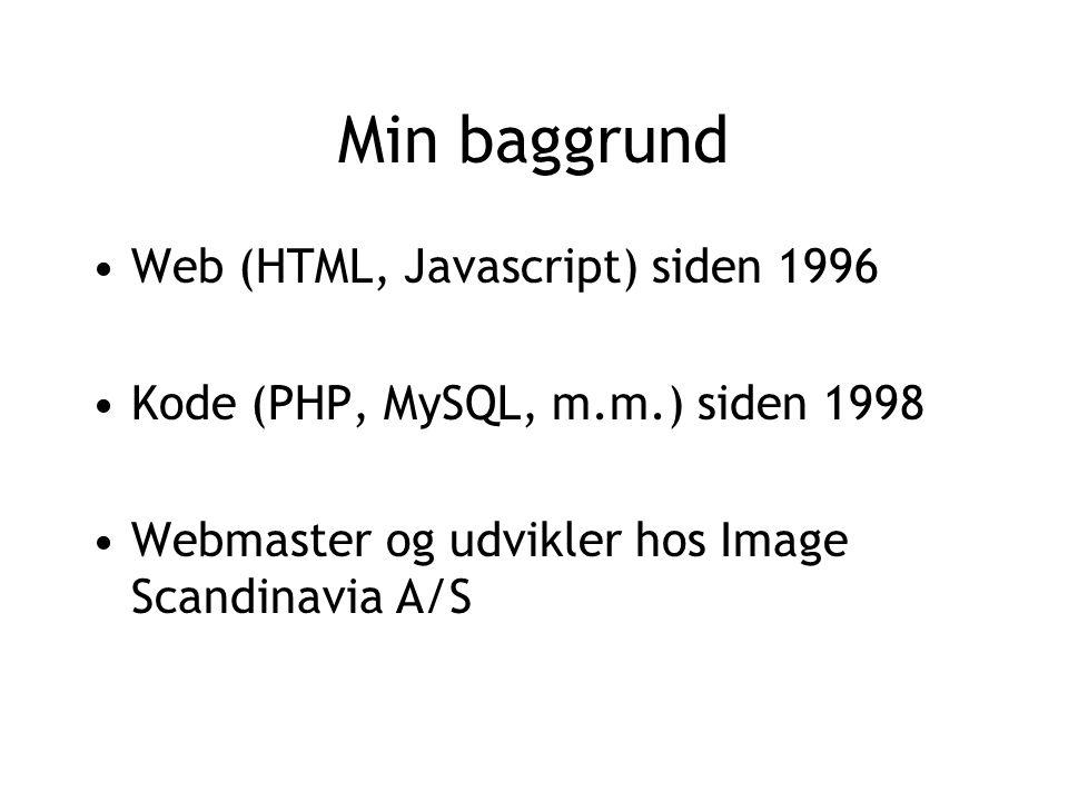 Web (HTML, Javascript) siden 1996 Kode (PHP, MySQL, m.m.) siden 1998 Webmaster og udvikler hos Image Scandinavia A/S