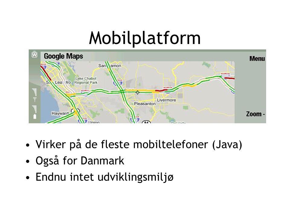 Mobilplatform Virker på de fleste mobiltelefoner (Java) Også for Danmark Endnu intet udviklingsmiljø