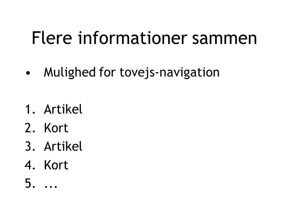 Flere informationer sammen Mulighed for tovejs-navigation 1.Artikel 2.Kort 3.Artikel 4.Kort 5....