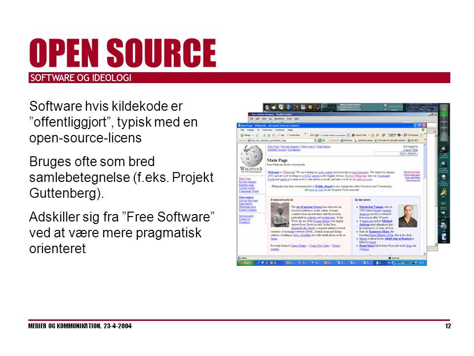 SOFTWARE OG IDEOLOGI MEDIER OG KOMMUNIKATION, 23-4-2004 12 OPEN SOURCE Software hvis kildekode er offentliggjort , typisk med en open-source-licens Bruges ofte som bred samlebetegnelse (f.eks.