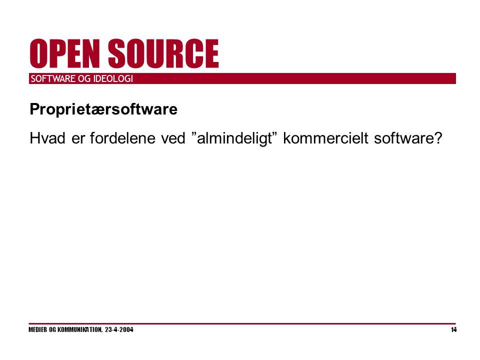 SOFTWARE OG IDEOLOGI MEDIER OG KOMMUNIKATION, 23-4-2004 14 OPEN SOURCE Proprietærsoftware Hvad er fordelene ved almindeligt kommercielt software
