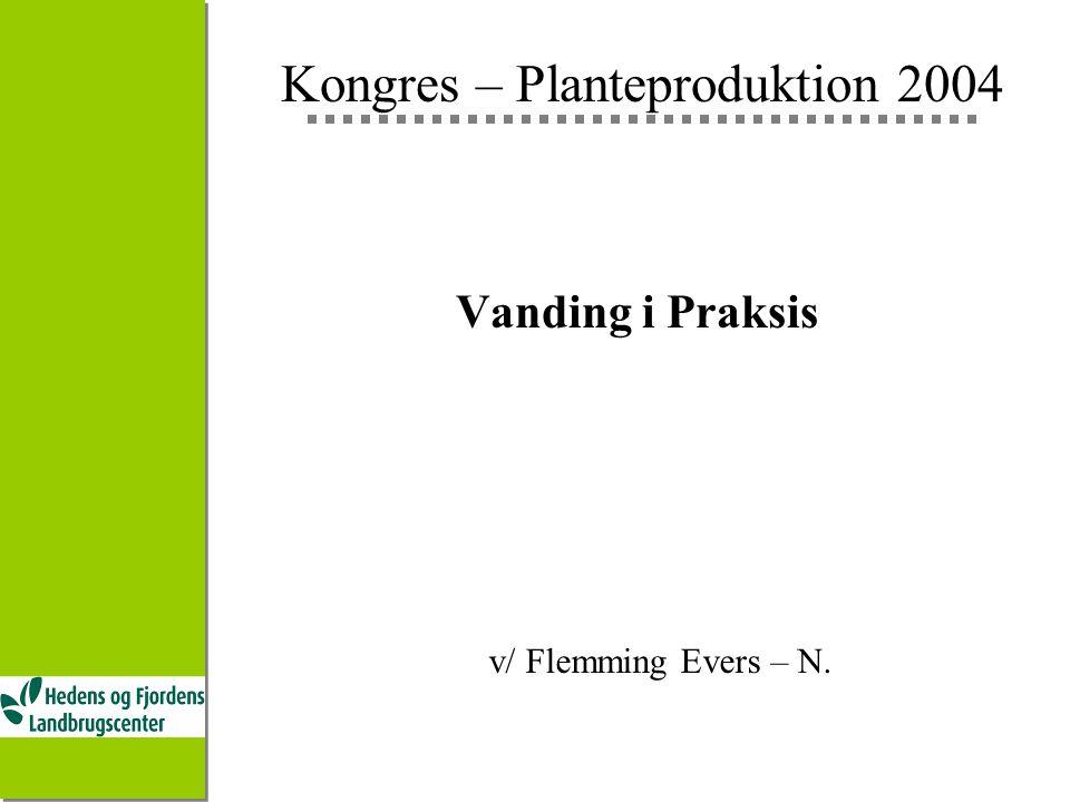 Kongres – Planteproduktion 2004 Vanding i Praksis v/ Flemming Evers – N.