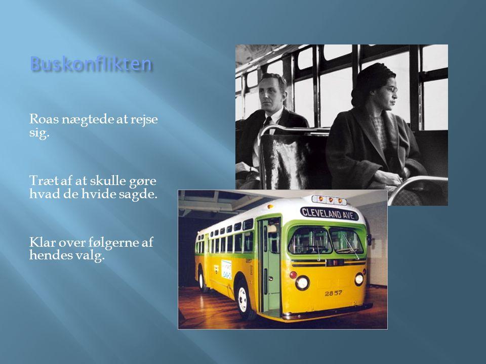 Buskonflikten Roas nægtede at rejse sig. Træt af at skulle gøre hvad de hvide sagde.
