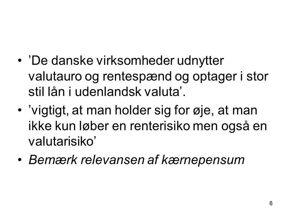 6 'De danske virksomheder udnytter valutauro og rentespænd og optager i stor stil lån i udenlandsk valuta'.
