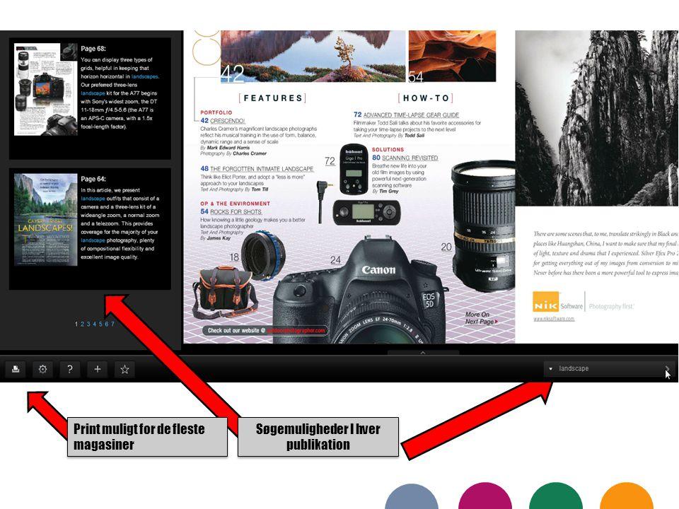Søgemuligheder I hver publikation Print muligt for de fleste magasiner