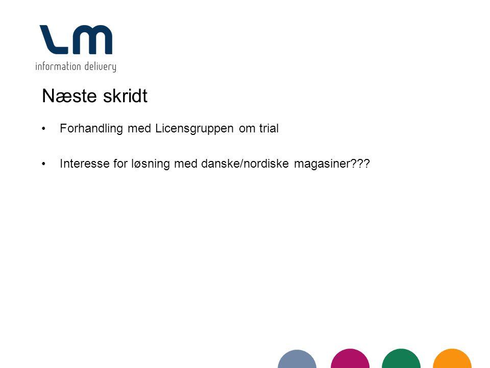 Næste skridt Forhandling med Licensgruppen om trial Interesse for løsning med danske/nordiske magasiner