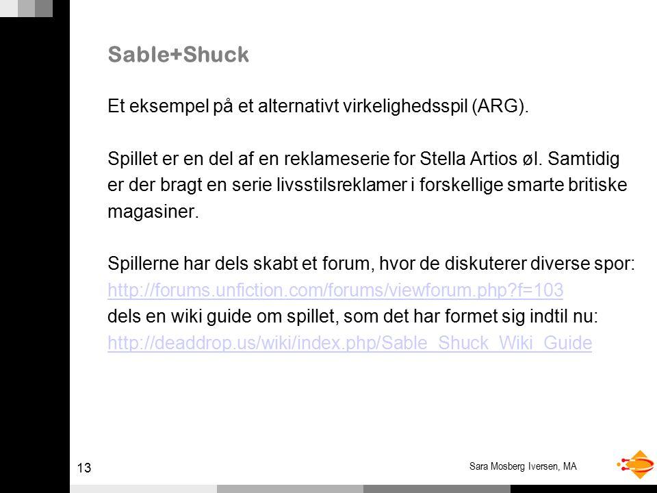 13 Sara Mosberg Iversen, MA Sable+Shuck Et eksempel på et alternativt virkelighedsspil (ARG).
