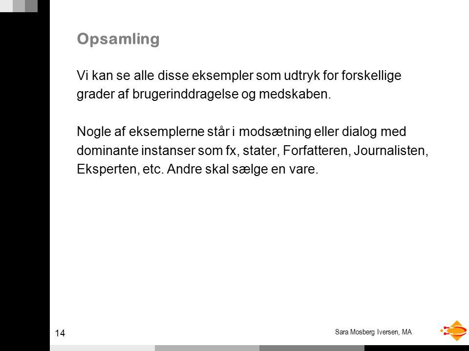 14 Sara Mosberg Iversen, MA Opsamling Vi kan se alle disse eksempler som udtryk for forskellige grader af brugerinddragelse og medskaben.