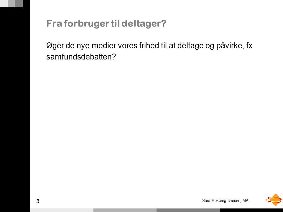 3 Sara Mosberg Iversen, MA Fra forbruger til deltager.