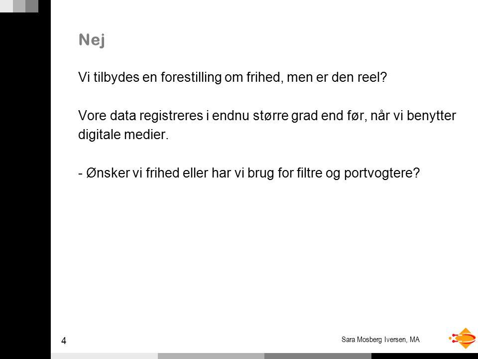 4 Sara Mosberg Iversen, MA Nej Vi tilbydes en forestilling om frihed, men er den reel.