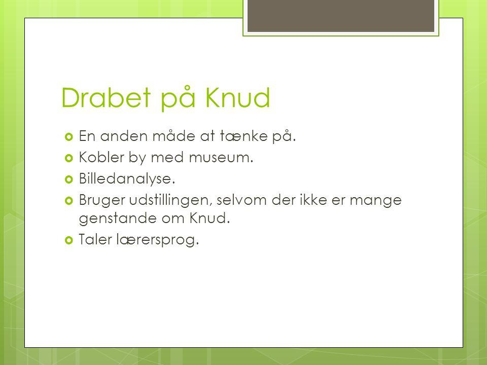 Drabet på Knud  En anden måde at tænke på.  Kobler by med museum.