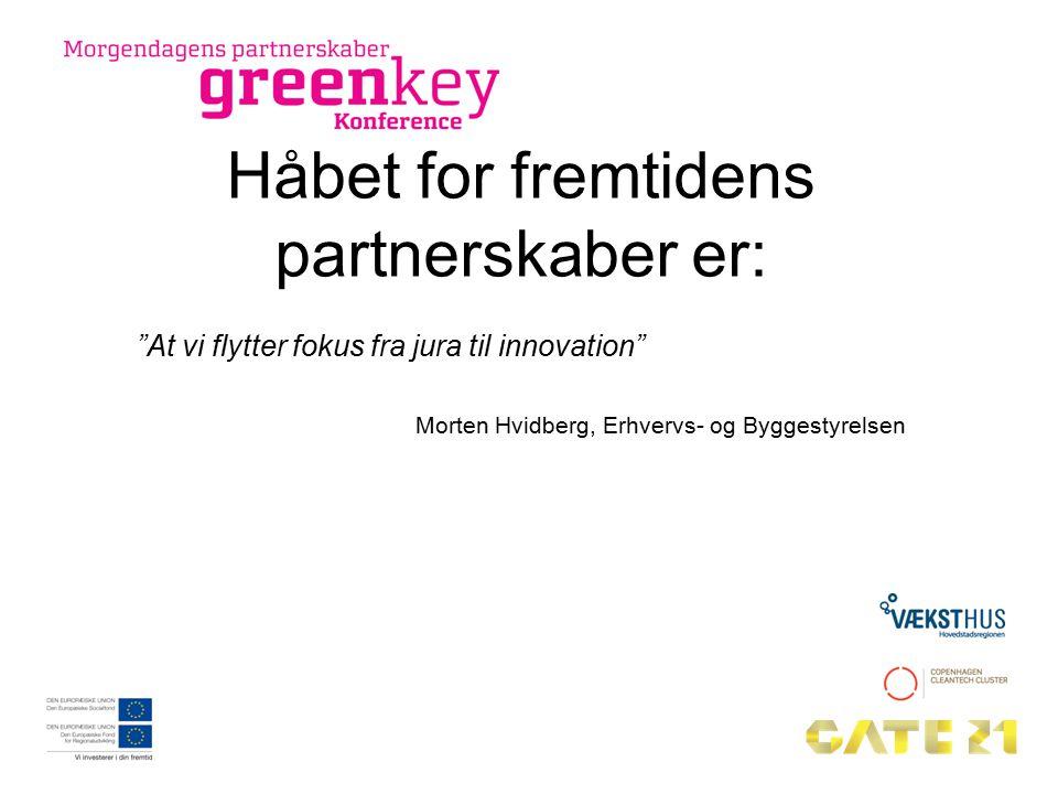 Håbet for fremtidens partnerskaber er: At vi flytter fokus fra jura til innovation Morten Hvidberg, Erhvervs- og Byggestyrelsen