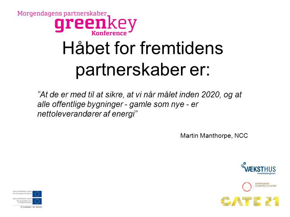 Håbet for fremtidens partnerskaber er: At de er med til at sikre, at vi når målet inden 2020, og at alle offentlige bygninger - gamle som nye - er nettoleverandører af energi Martin Manthorpe, NCC