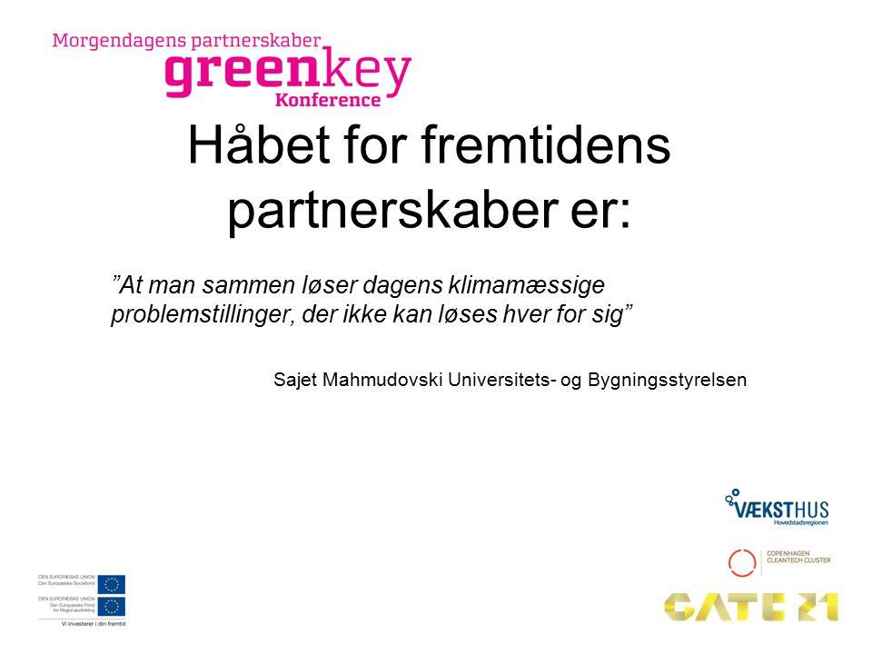 Håbet for fremtidens partnerskaber er: At man sammen løser dagens klimamæssige problemstillinger, der ikke kan løses hver for sig Sajet Mahmudovski Universitets- og Bygningsstyrelsen