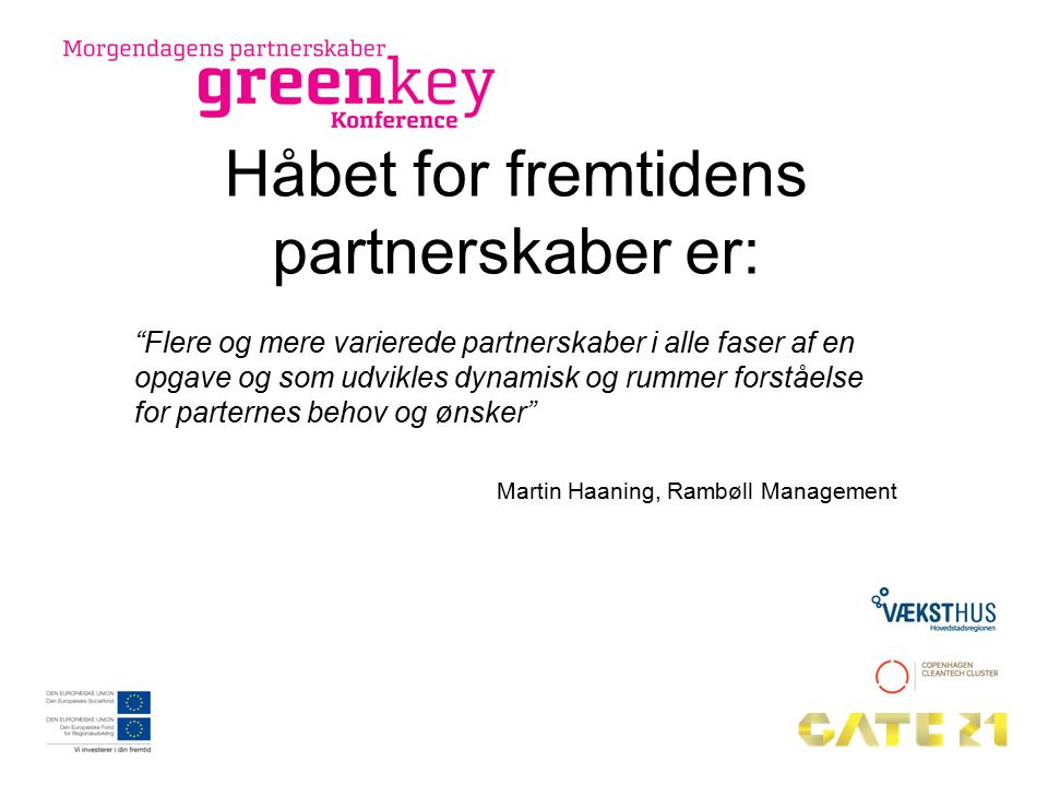 Håbet for fremtidens partnerskaber er: Flere og mere varierede partnerskaber i alle faser af en opgave og som udvikles dynamisk og rummer forståelse for parternes behov og ønsker Martin Haaning, Rambøll Management