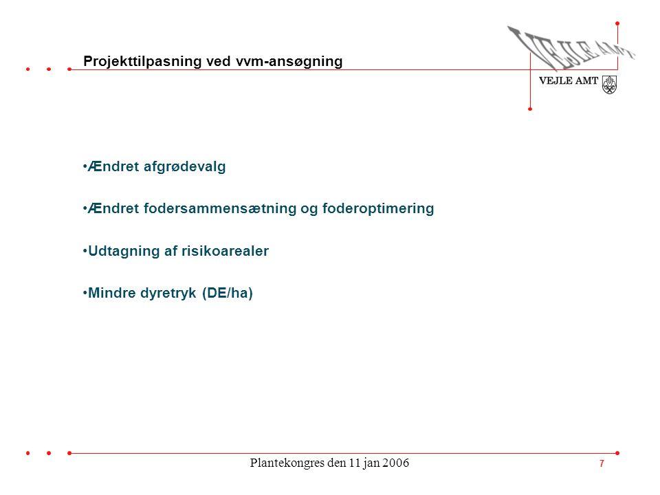 Plantekongres den 11 jan 2006 7 Projekttilpasning ved vvm-ansøgning Ændret afgrødevalg Ændret fodersammensætning og foderoptimering Udtagning af risikoarealer Mindre dyretryk (DE/ha)