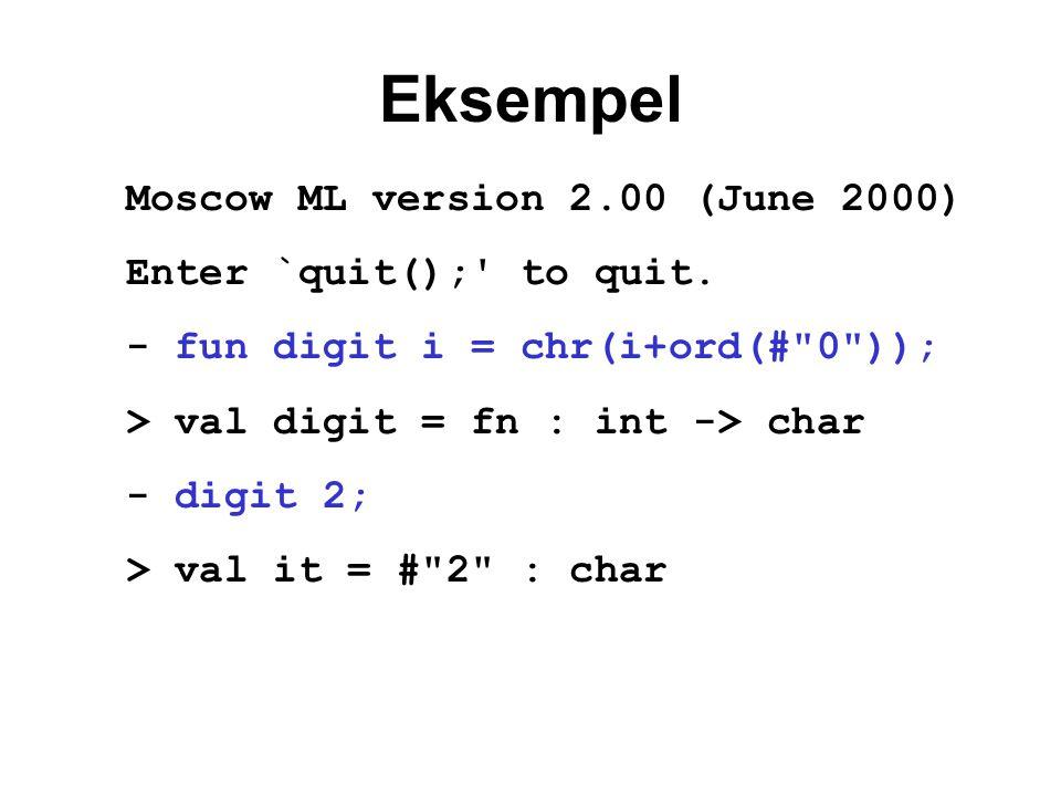 Eksempel Moscow ML version 2.00 (June 2000) Enter `quit(); to quit.