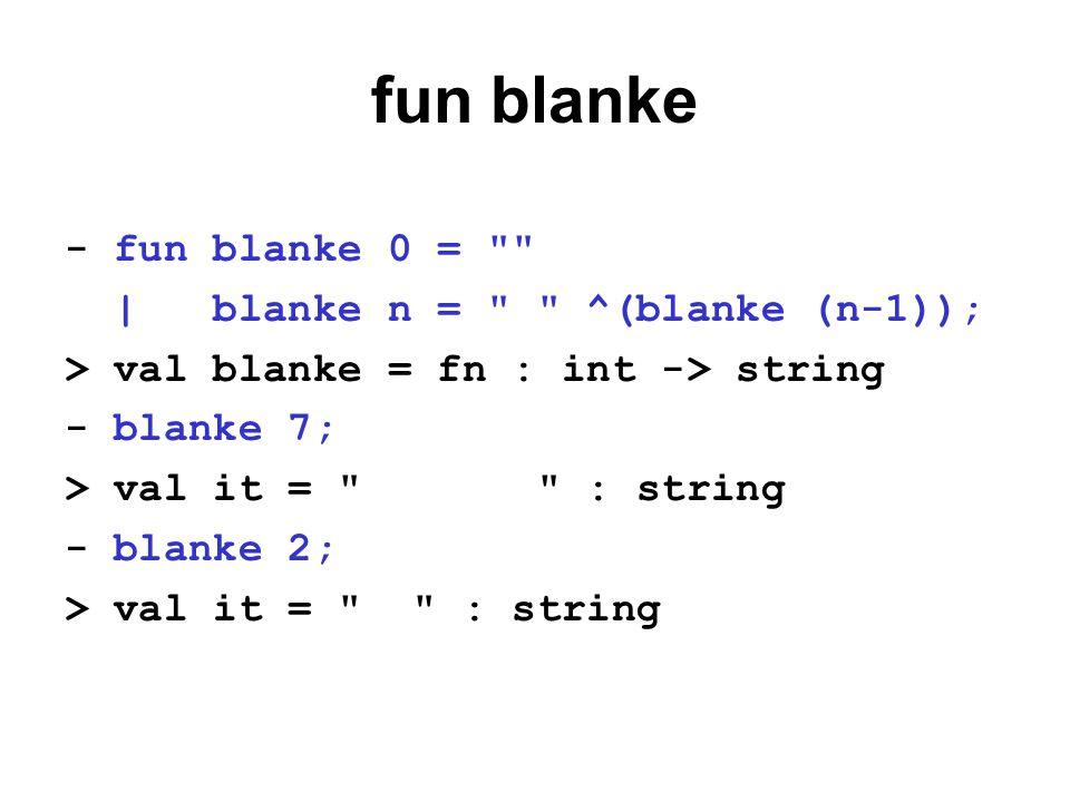 fun blanke - fun blanke 0 = | blanke n = ^(blanke (n-1)); > val blanke = fn : int -> string - blanke 7; > val it = : string - blanke 2; > val it = : string
