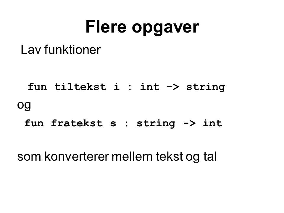 Flere opgaver Lav funktioner fun tiltekst i : int -> string og fun fratekst s : string -> int som konverterer mellem tekst og tal