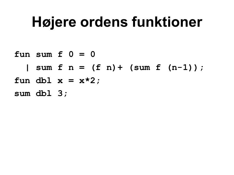 Højere ordens funktioner fun sum f 0 = 0 | sum f n = (f n)+ (sum f (n-1)); fun dbl x = x*2; sum dbl 3;